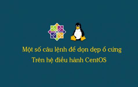 Ổ cứng đầy trên hệ điều hành CentOS và cách dọn dẹp