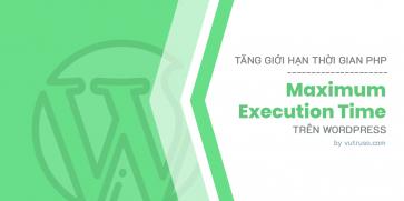 Tăng thời gian thực thi PHP trong WordPress (PHP maximum execution time)