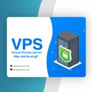 Máy chủ ảo hay VPS là gì?